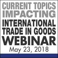 Current Topics Impacting International Trade in Goods