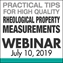 Practical Tips for High Quality Rheological Property Measurements