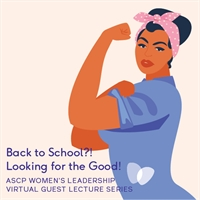 Women's Leadership Virtual Guest Lecture: Back to School?! Looking for the Good!