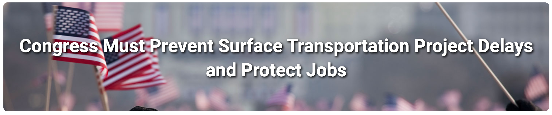 Tell Congress to Prevent Surface Transportation Project Delays and Protect Jobs
