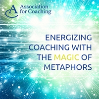 AC Webinar Series - Energizing Coaching with the Magic of Metaphors