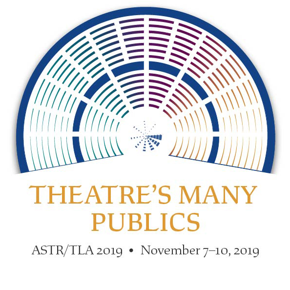 ASTR/TLA 2019 Annual Conference - Theatre's Many Publics