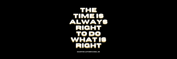 The Time is Always Right to do What's Right