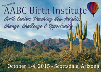 "2015 AABC Birth Institute ""Birth Centers Reaching New Heights: Change, Challenge and Opportunity"""