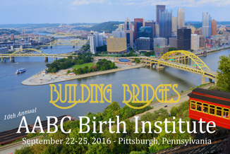 "10th Annual AABC Birth Institute ""Building Bridges"" - September 22025, 2016 in Pittsburgh, PA"