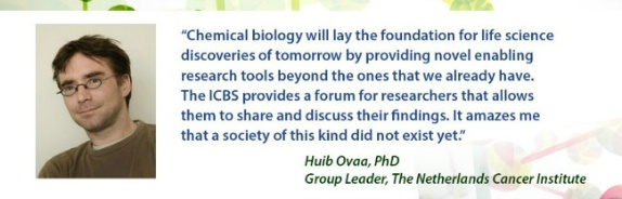 Chemical biology will lay the foundation for life science discoveries of tomorrow... - Huib Ova, PhD, The Netherlands Cancer Insitute