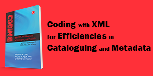 Coding with XML for Efficiencies in Cataloguing and Metadata