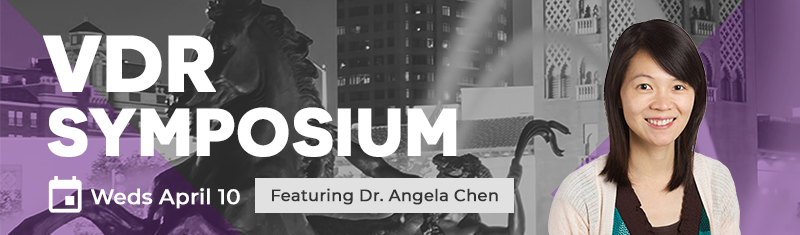 VDR Symposium featuring Dr. Angela Chen - Wednesday, April 7, 2019