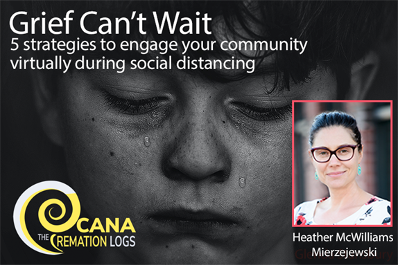 Grief can't wait: 5 strategies to engage your community virtually during social distancing