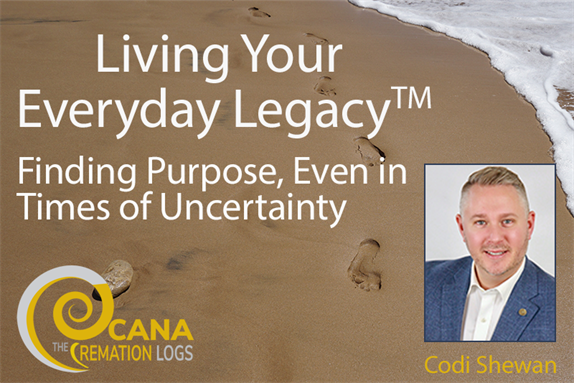 Living Your Everyday Legacy™: Finding Purpose, Even in Times of Uncertainty