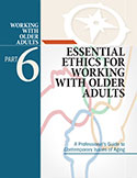 Part 6: Essential Ethics for Working with Older Adults
