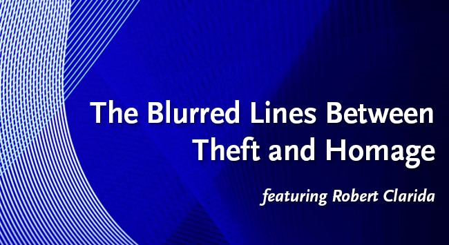 The Blurred Lines Between Theft and Homage featuring Robert Clarida