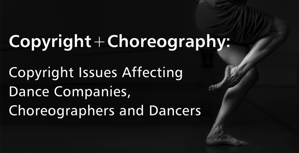Membership     Chapters     Events     Journal     Resources     Contact Us  Copyright and Choreography: Copyright Issues Affecting Dance Companies, Choreographers, and Dancers