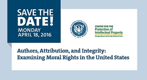 SAVE THE DATE! Monday, April 18, 2016: Authors, Attribution, and Integrity: Examining Moral Rights in the United States