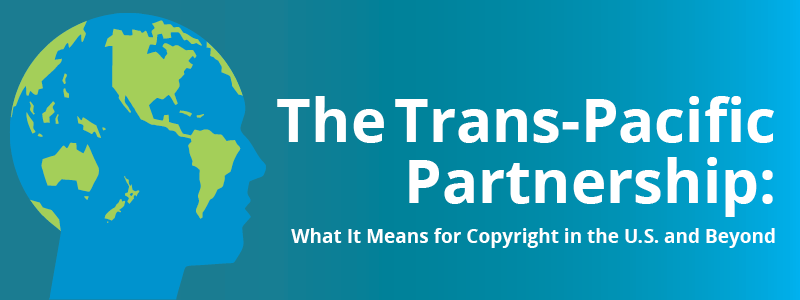 The Trans-Pacific Partnership: What It Means for Copyright in the U.S. and Beyond