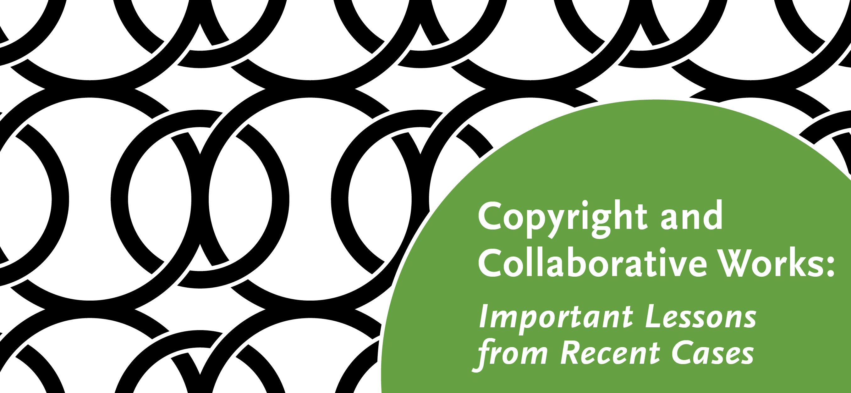 Copyright and Collaborative Works: Important Lessons from Recent Cases