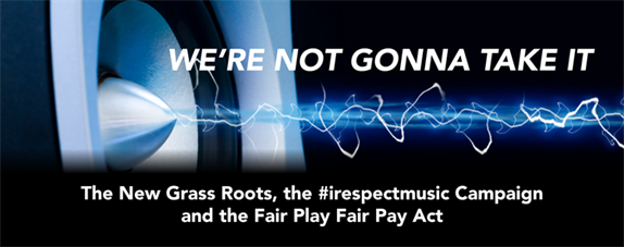 We're Not Gonna Take It: The New Grass Roots, the #irespectmusic Campaign and the Fair Play Fair Pay Act