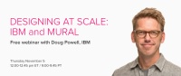 Webinar: DESIGNING AT SCALE: IBM & MURAL, with Doug Powell