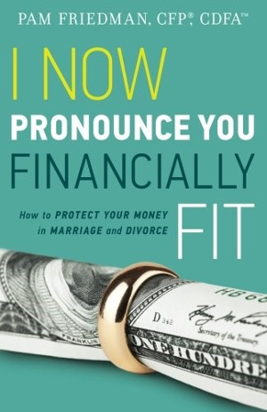 I Now Pronounce You Financially Fit: How to Protect Your Money in Marriage and Divorce image
