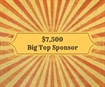a. $7,500 - The Big Top Bench Bar Dinner Dance Sponsor