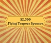 e. $2,500 - The Flying Trapeze Bench Bar Dinner Dance Sponsor