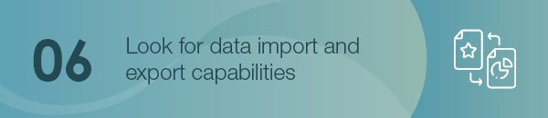 Look for data import and export capabilities