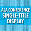 ALA Annual Conference - Single-Title Display (Deadline: 05/25/18)