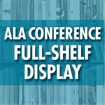 ALA Annual Conference - Full-Shelf Display (Deadline: 05/31/20)