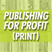 Publishing for Profit: 5th Edition (Print Book)