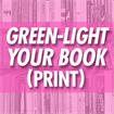 Green-Light Your Book (Print Book)