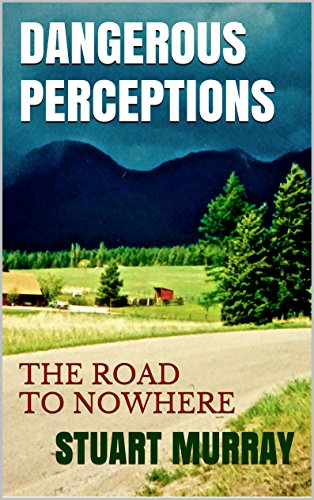 Dangerous Perceptions: The Road to Nowhere