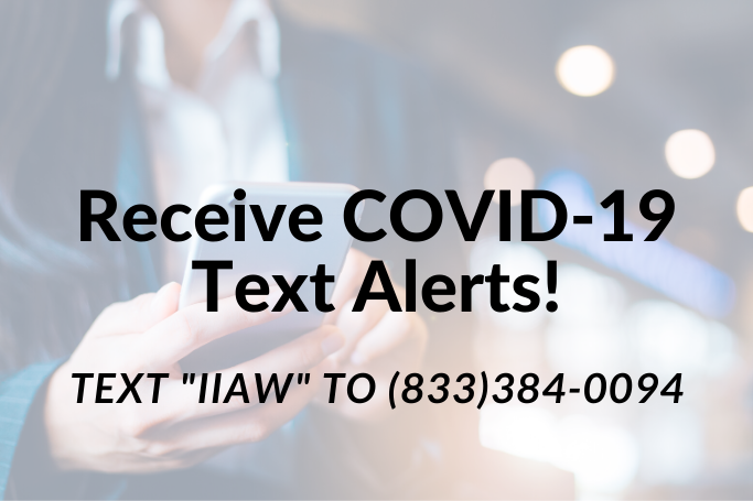 "Join IIAW's Text Alerts. Text ""IIAW"" to (833) 384-0094."