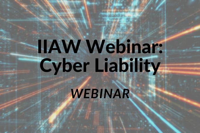 IIAW Webinar: Cyber Liability