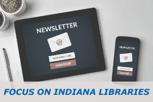 Focus on Indiana Libraries with link to ILF newsletter