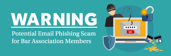 Warning: Potential Email Phishing Scam Targeting Bar Associations' Members Image