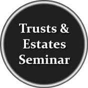 2018 Annual Trusts & Estates Seminar