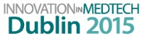 Innovation in Medtech - DUBLIN 2015