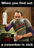 When a co-worker is sick