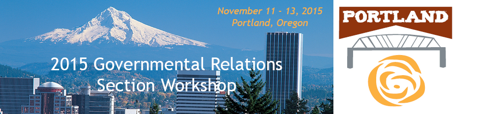 2015 Governmental Relations Section Workshop | November 11-13, 2015 | Portland, OR