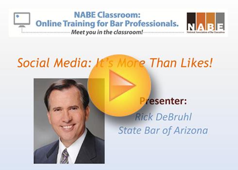 Social Media: It's More Than Likes! Presenter: Rick DeBruhl, State Bar of Arizona