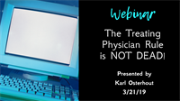 Webinar: The Treating Physician Rule is NOT DEAD!