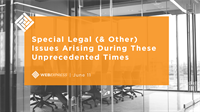 WEBExpress: Special Legal (& Other) Issues Arising During These Unprecedented Times