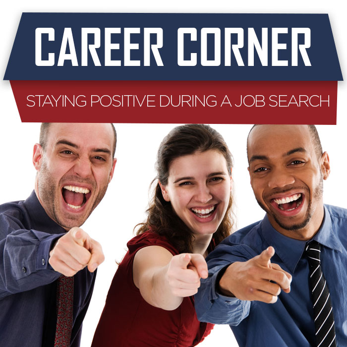 Career Corner: Staying Positive During a Job Search