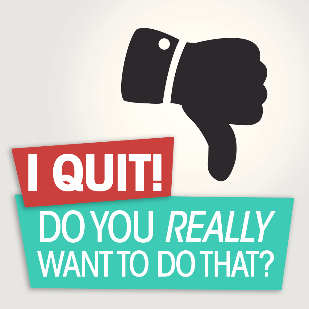I Quit! (Do You Really Want to Do That?) - NALS    the association