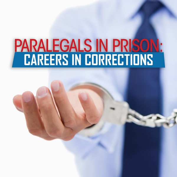 Paralegals in Prison: Careers in Corrections