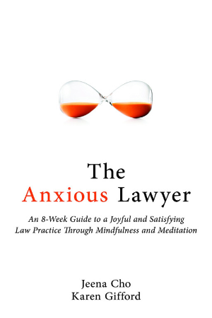 The Anxious Lawyer: An 8-Week Guide to a Joyful and Satisfying Law Practice Through Mindfulness and Meditation