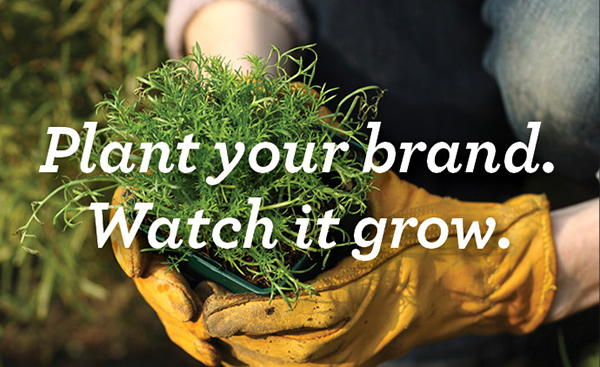 Plant your brand. Watch it grow.
