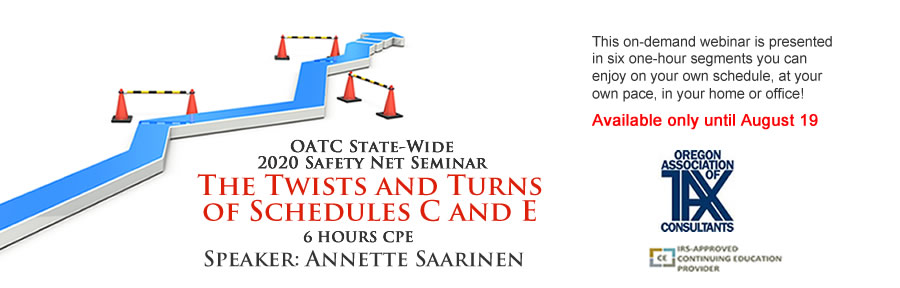 "OATC 2020 Safety Net Seminar: ""The Twists andTurns of Schedules C and E"" - 6 hrs CE, presented by Annette Saarinrn"