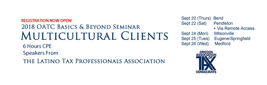 Registration Now Open for the 2018 OATC Basics & Beyond Seminar: Multicultural Clients - 6 hrs CE - speakers from The Latino Tax Professionals Association - Sept 20-26