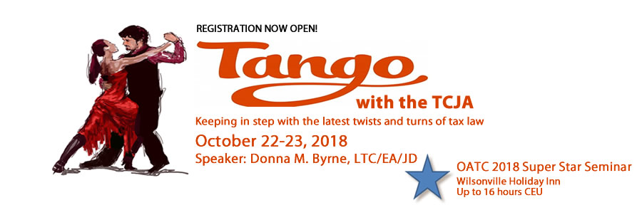 Tango with the TCJA - Keeping in step with the latest twists and turns of tax law - Oct 22-23, 2018 - Speaker: Donna M. Byrne - Wilsonville - 16 hrs CE